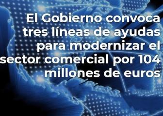 El Gobierno convoca tres líneas de ayudas para modernizar el sector comercial por 104 millones de euros