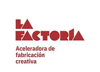 La Factoría: Aceleradora de fabricación creativa